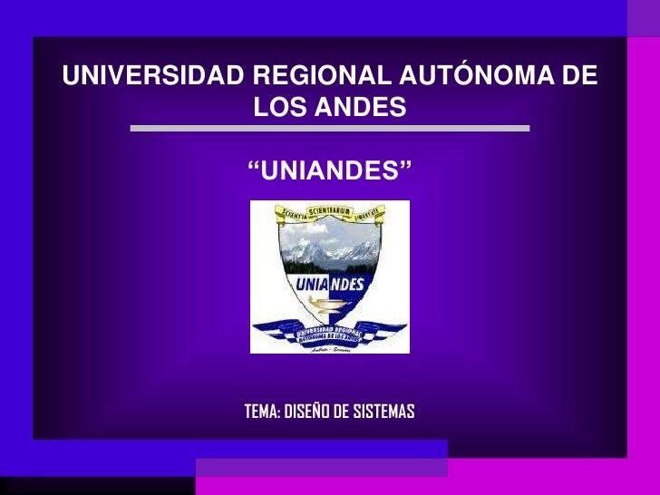 """UNIVERSIDAD REGIONAL AUTÓNOMA DE            LOS ANDES           """"UNIANDES""""          TEMA: DISEÑO DE SISTEMAS"""
