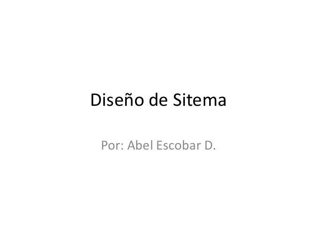 Diseño de SitemaPor: Abel Escobar D.