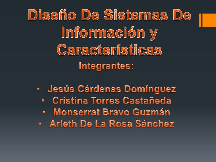Diseño De Sistemas De Información y Características<br />Integrantes:<br /><ul><li>Jesús Cárdenas Domínguez