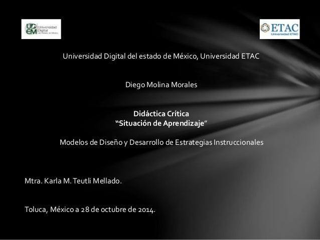 """Universidad Digital del estado de México, Universidad ETAC  Diego Molina Morales  Didáctica Crítica  """"Situación de Aprendi..."""