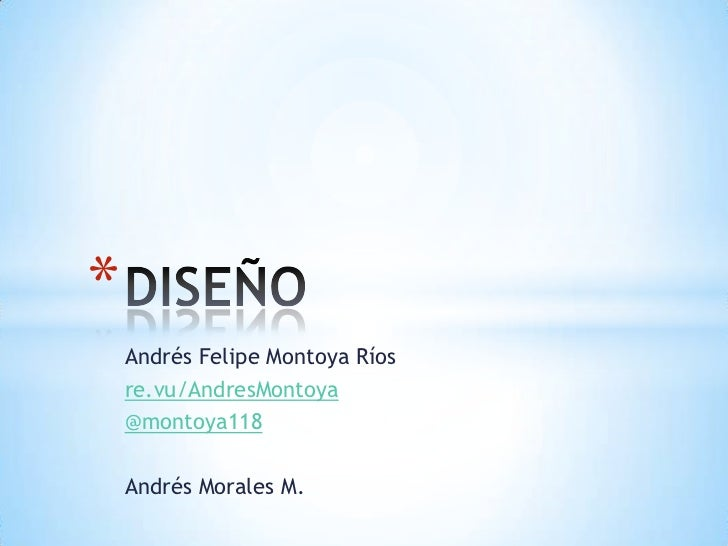 *    Andrés Felipe Montoya Ríos    re.vu/AndresMontoya    @montoya118    Andrés Morales M.
