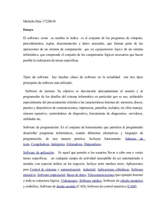 Michelle Díaz 17228634  Ensayo  El software: como su nombre lo indica es el conjunto de los programas de cómputo,  procedi...