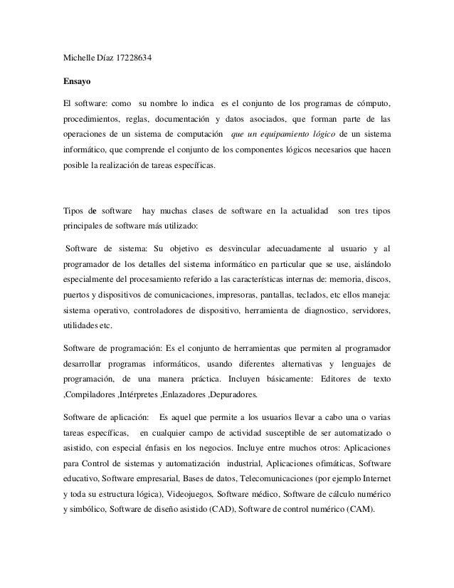 Michelle Díaz 17228634  Ensayo  El software: como su nombre lo indica es el conjunto de los programas de cómputo, procedim...
