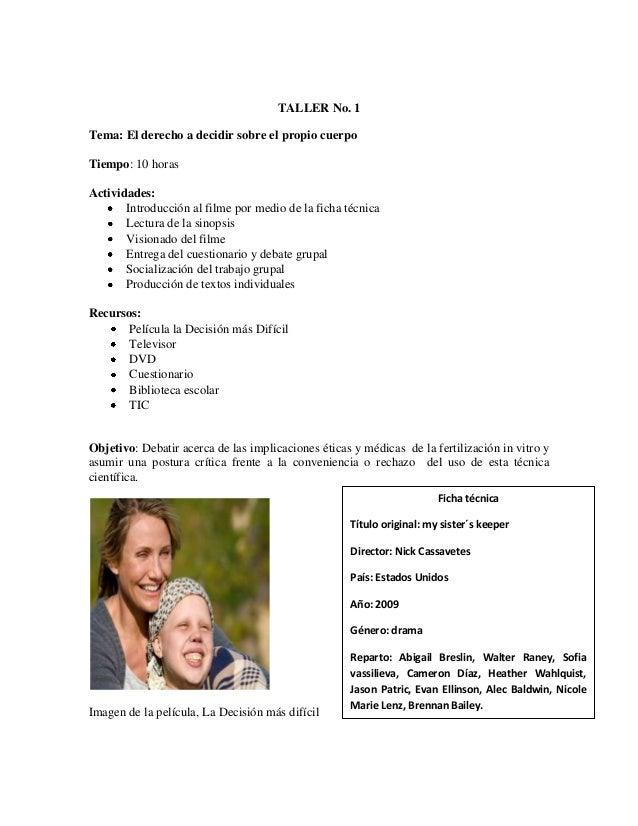 TALLER No. 1 Tema: El derecho a decidir sobre el propio cuerpo Tiempo: 10 horas Actividades: Introducción al filme por med...