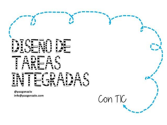 Diseño de tareas integradas @pazgonzalo info@pazgonzalo.com Con TIC