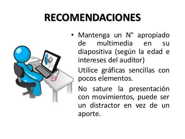 RECOMENDACIONES • Mantenga un N° apropiado de multimedia en su diapositiva (según la edad e intereses del auditor) • Utili...