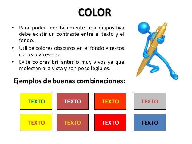 COLOR • Para poder leer fácilmente una diapositiva debe existir un contraste entre el texto y el fondo. • Utilice colores ...