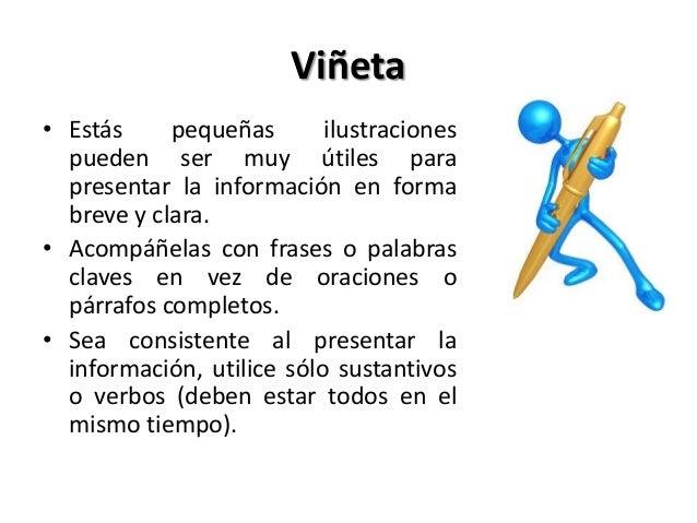 Viñeta • Estás pequeñas ilustraciones pueden ser muy útiles para presentar la información en forma breve y clara. • Acompá...