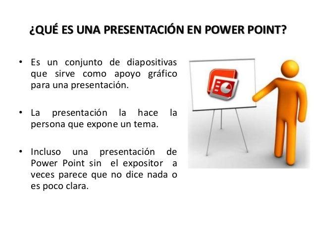 ¿QUÉ ES UNA PRESENTACIÓN EN POWER POINT? • Es un conjunto de diapositivas que sirve como apoyo gráfico para una presentaci...