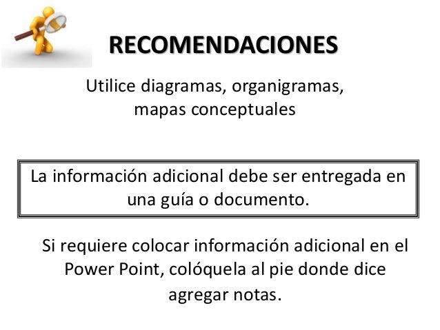 RECOMENDACIONES Si requiere colocar información adicional en el Power Point, colóquela al pie donde dice agregar notas. La...