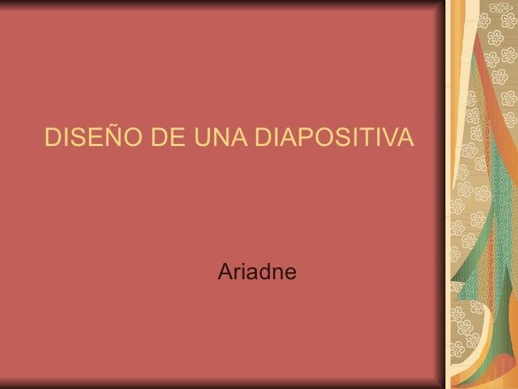 DISEÑO DE UNA DIAPOSITIVA Ariadne