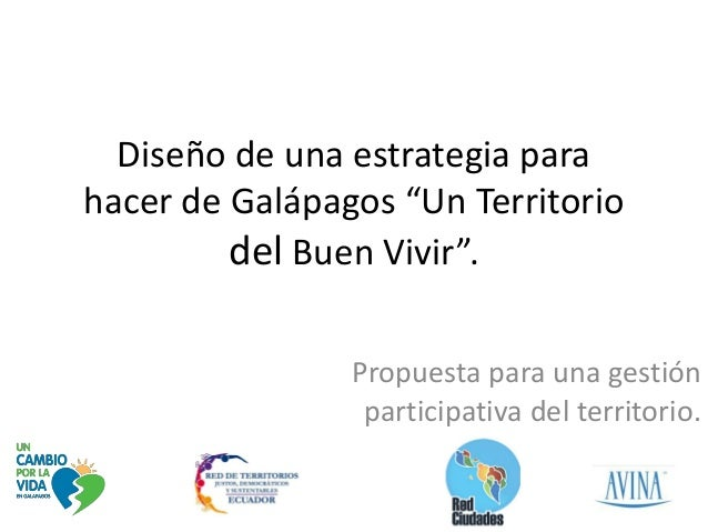 """Diseño de una estrategia parahacer de Galápagos """"Un Territorio         del Buen Vivir"""".                Propuesta para una ..."""