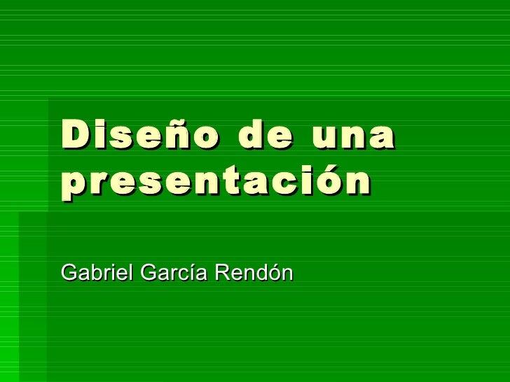 Diseño de una presentación Gabriel García Rendón