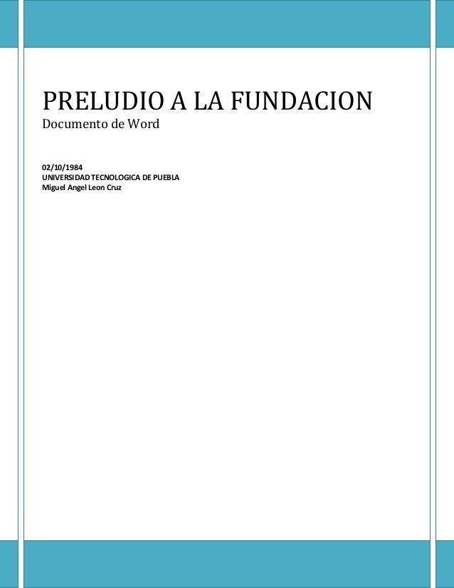 El ultimo humano  PRELUDIO A LA FUNDACION Documento de Word  02/10/1984 UNIVERSIDAD TECNOLOGICA DE PUEBLA Miguel Angel Leo...