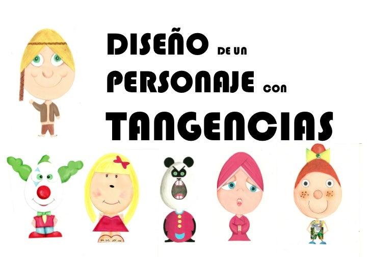 DISEÑO  DE UN  PERSONAJE  CON   TANGENCIAS
