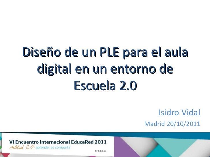 Diseño de un PLE para el aula   digital en un entorno de           Escuela 2.0                         Isidro Vidal       ...