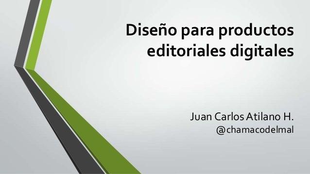 Diseño para productos editoriales digitales Juan Carlos Atilano H. @chamacodelmal