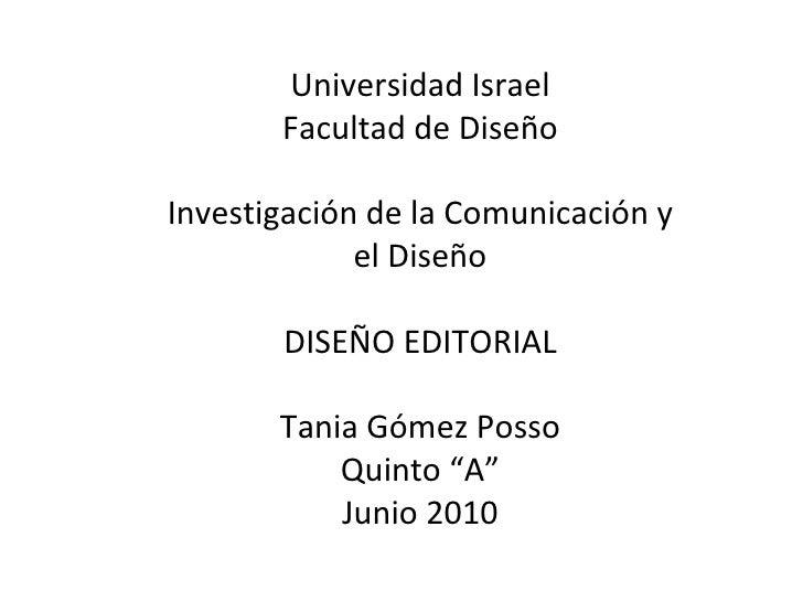 Universidad Israel Facultad de Diseño Investigación de la Comunicación y el Diseño DISEÑO EDITORIAL Tania Gómez Posso Quin...