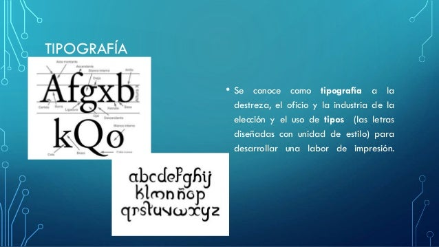 TIPOGRAFÍA • Se conoce como tipografía a la destreza, el oficio y la industria de la elección y el uso de tipos (las letra...