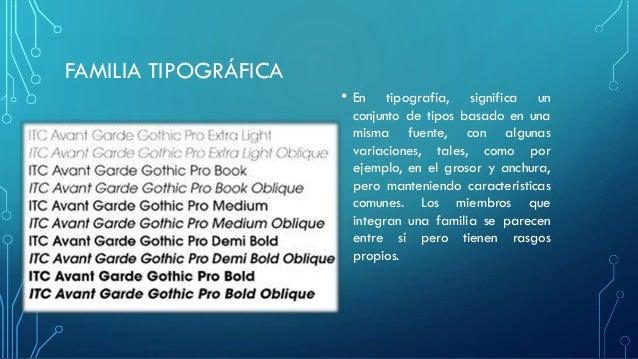 FAMILIA TIPOGRÁFICA • En tipografía, significa un conjunto de tipos basado en una misma fuente, con algunas variaciones, t...