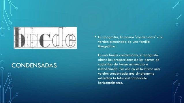 """CONDENSADAS • En tipografía, llamamos """"condensada"""" a la versión estrechada de una familia tipográfica. En una fuente conde..."""