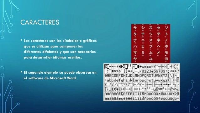 CARACTERES • Los caracteres son los símbolos o gráficos que se utilizan para componer los diferentes alfabetos y que son n...