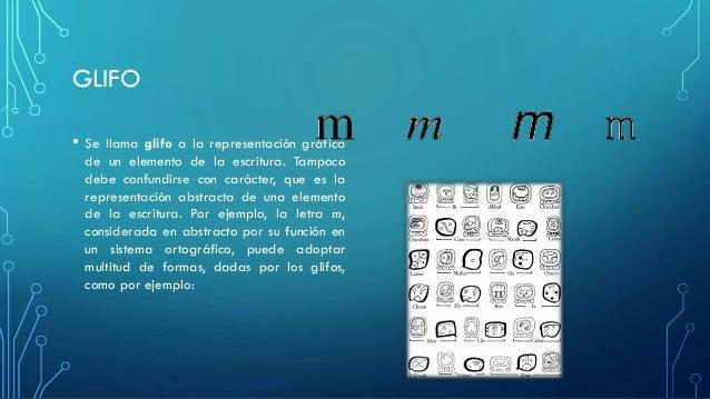 GLIFO • Se llama glifo a la representación gráfica de un elemento de la escritura. Tampoco debe confundirse con carácter, ...