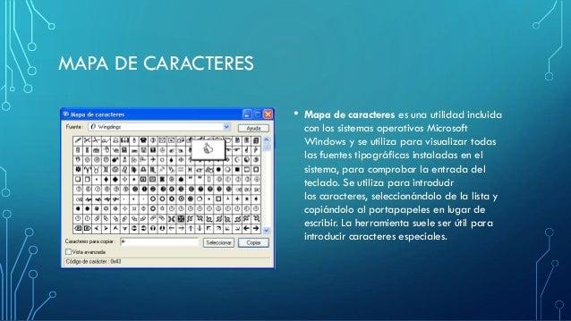 MAPA DE CARACTERES • Mapa de caracteres es una utilidad incluida con los sistemas operativos Microsoft Windows y se utiliz...