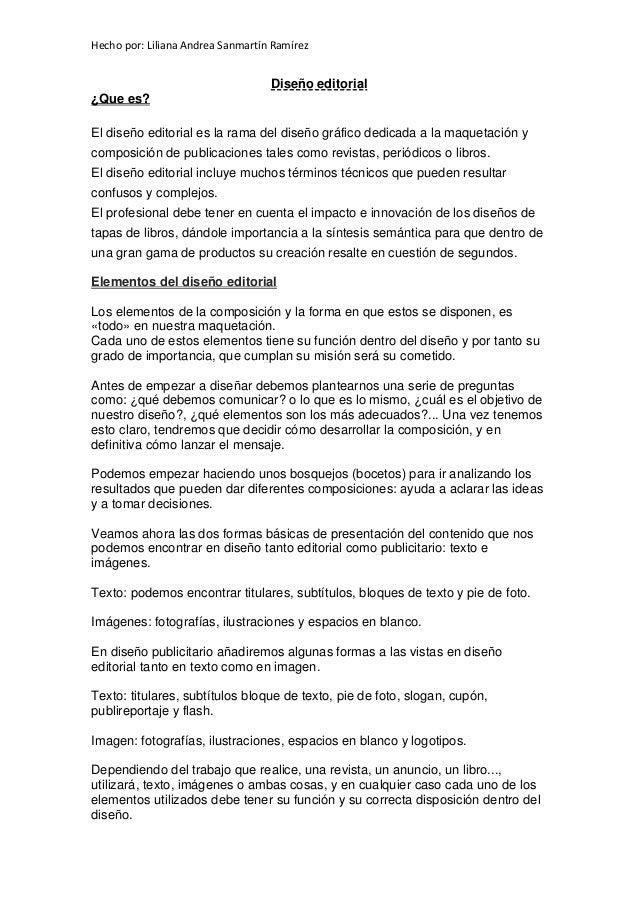 Hecho por: Liliana Andrea Sanmartín Ramírez Diseño editorial ¿Que es? El diseño editorial es la rama del diseño gráfico de...