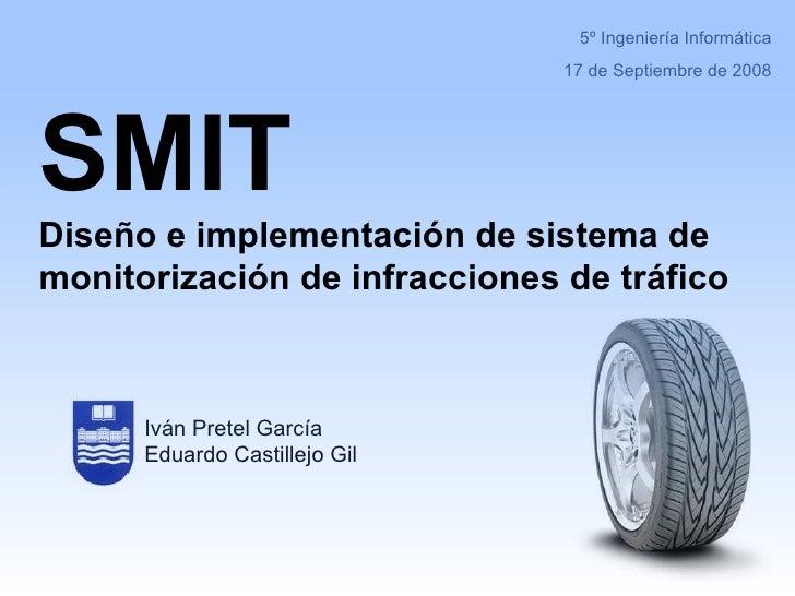 5º Ingeniería Informática 17 de Septiembre de 2008 SMIT Diseño e implementación de sistema de monitorización de infraccion...