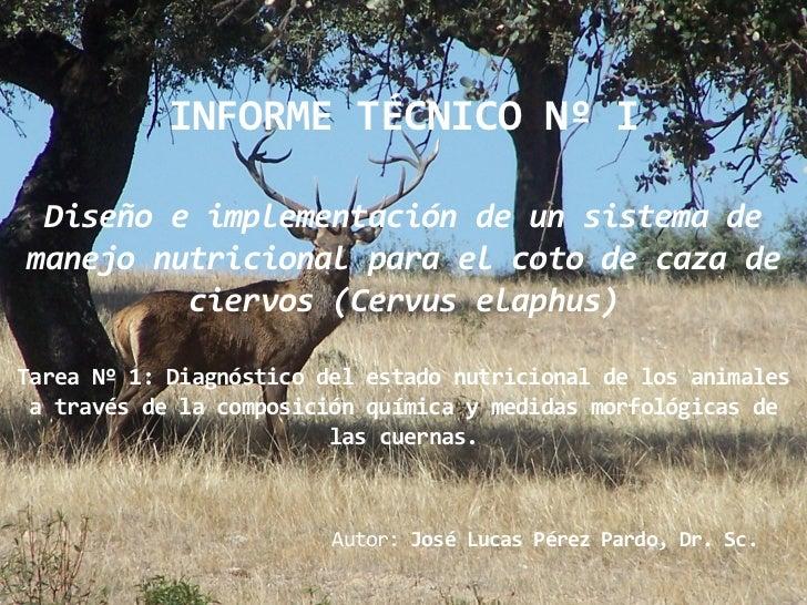 INFORME TÉCNICO Nº I Diseño e implementación de un sistema demanejo nutricional para el coto de caza de         ciervos (C...