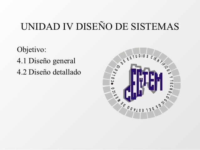 UNIDAD IV DISEÑO DE SISTEMASObjetivo:                                        T U D IO S C IE                              ...