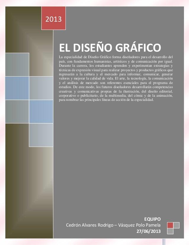27 de junio de 2013 EL DISEÑO GRÁFICO La especialidad de Diseño Gráfico forma diseñadores para el desarrollo del país, con...