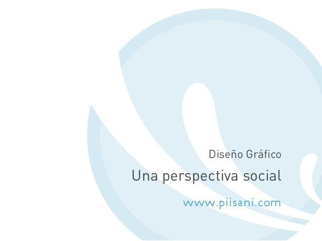 Diseño Gráfico Una perspectiva social www.piisani.com