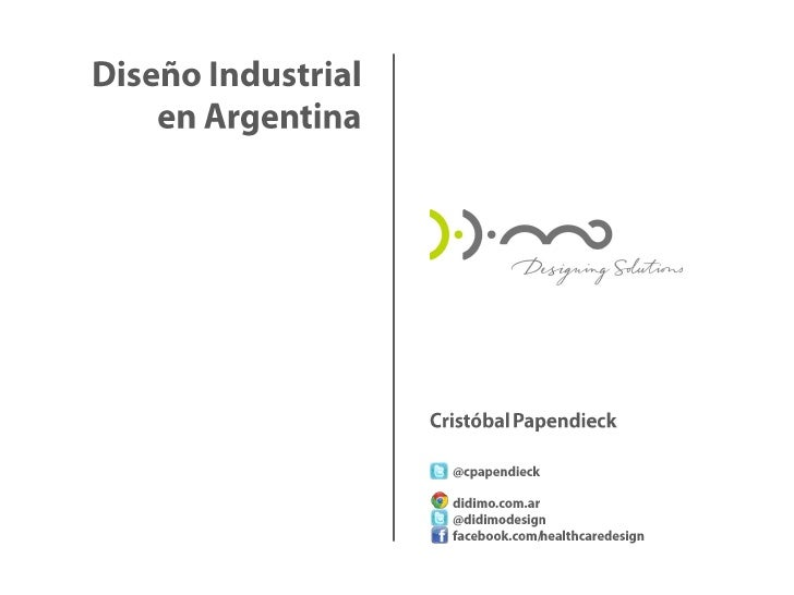 Diseño Industrial en Argentina<br />Cristóbal Papendieck<br />         @cpapendieck<br />         didimo.com.ar<br />     ...