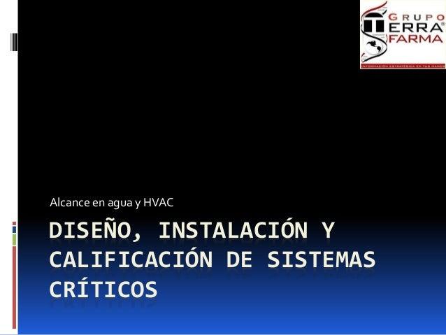 DISEÑO, INSTALACIÓN Y CALIFICACIÓN DE SISTEMAS CRÍTICOS Alcance en agua y HVAC