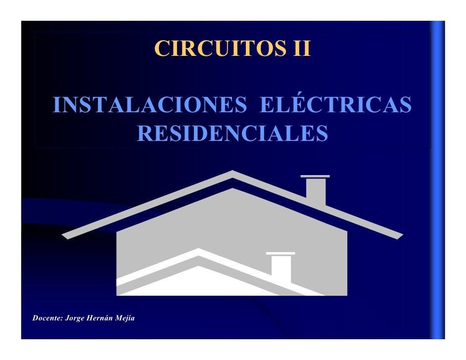 CIRCUITOS II       INSTALACIONES ELÉCTRICAS            RESIDENCIALES     Docente: Jorge Hernán Mejía