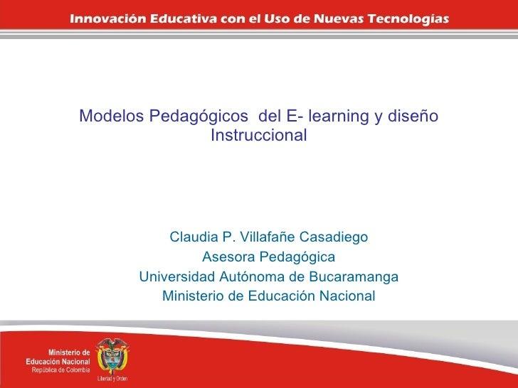 Modelos Pedagógicos  del E- learning y diseño Instruccional Claudia P. Villafañe Casadiego Asesora Pedagógica Universidad ...