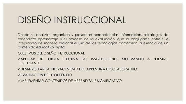 DISEÑO INSTRUCCIONAL Donde se analizan, organizan y presentan competencias, información, estrategias de enseñanza aprendiz...