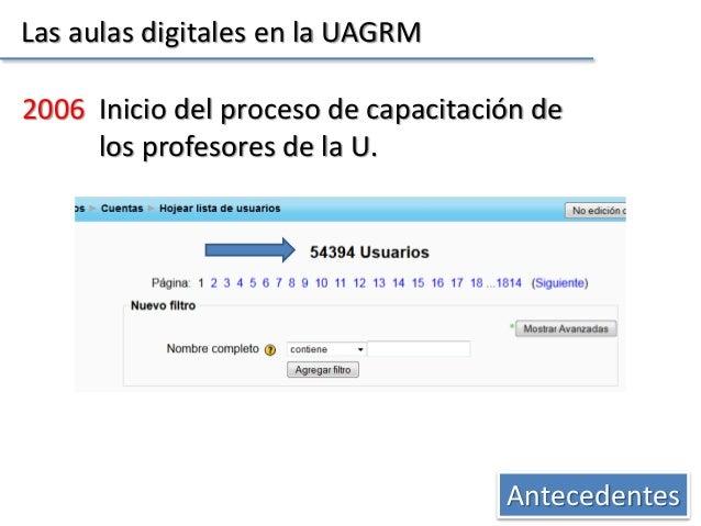 Las aulas digitales en la UAGRM Antecedentes 2006 Inicio del proceso de capacitación de los profesores de la U.