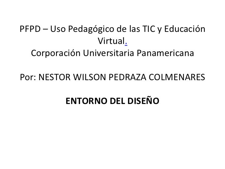 PFPD – Uso Pedagógico de las TIC y Educación Virtual.Corporación Universitaria PanamericanaPor: NESTOR WILSON PEDRAZA COL...