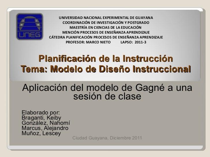 Planificación de la Instrucción Tema: Modelo de Diseño Instruccional Aplicación del modelo de Gagné a una sesión de clase ...