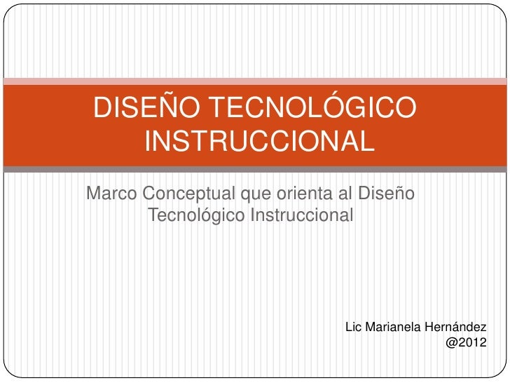 DISEÑO TECNOLÓGICO   INSTRUCCIONALMarco Conceptual que orienta al Diseño      Tecnológico Instruccional                   ...