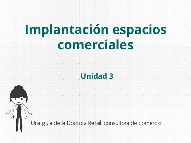 Implantación espacios comerciales Unidad 3  Una guía de la Doctora Retail, consultora de comercio