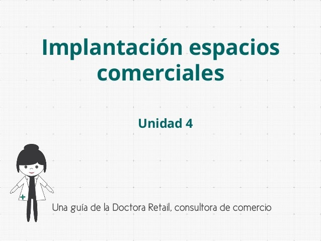 Implantación espacios comerciales Unidad 4  Una guía de la Doctora Retail, consultora de comercio