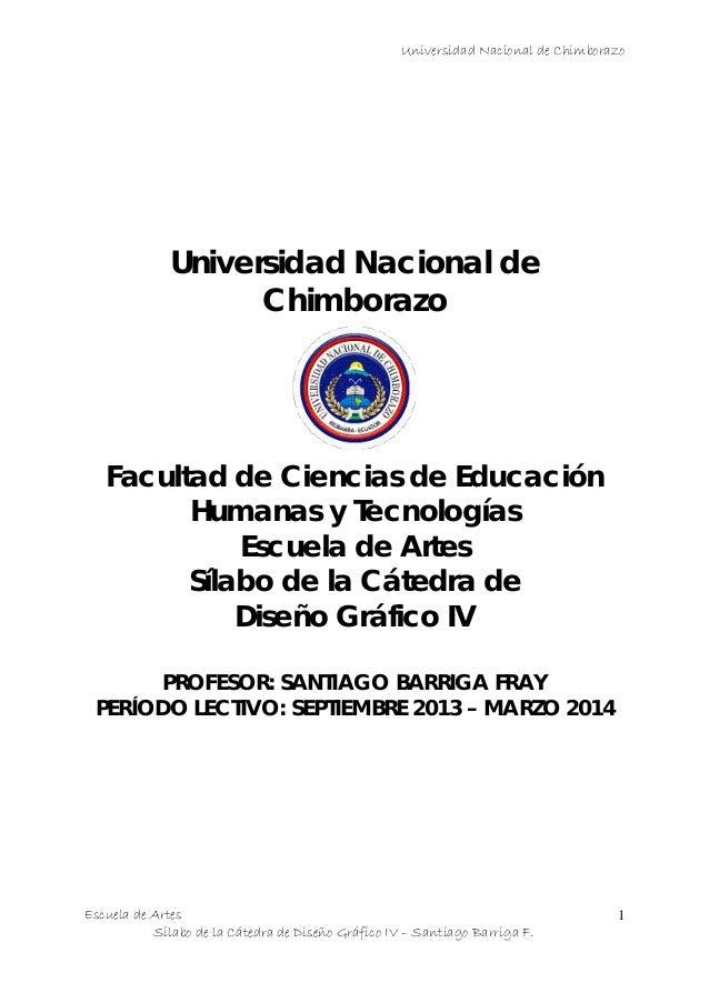 Universidad Nacional de Chimborazo Escuela de Artes Sílabo de la Cátedra de Diseño Gráfico IV – Santiago Barriga F. 1 Univ...