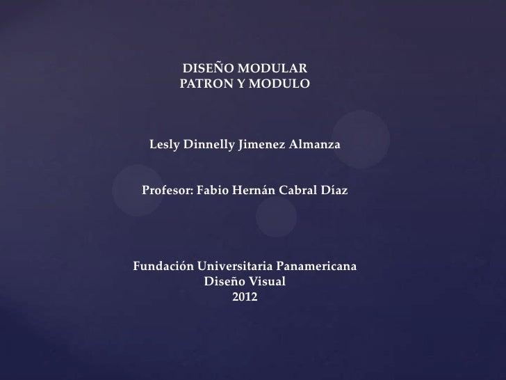DISEÑO MODULAR       PATRON Y MODULO  Lesly Dinnelly Jimenez Almanza Profesor: Fabio Hernán Cabral DíazFundación Universit...