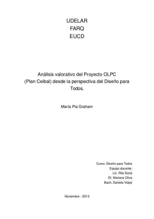 UDELAR FARQ EUCD  Análisis valorativo del Proyecto OLPC (Plan Ceibal) desde la perspectiva del Diseño para Todos.  María P...