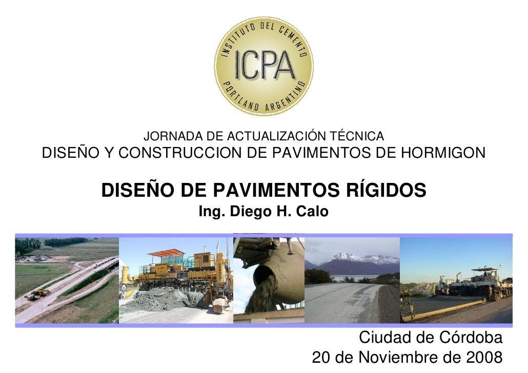 JORNADA DE ACTUALIZACIÓN TÉCNICADISEÑO Y CONSTRUCCION DE PAVIMENTOS DE HORMIGON      DISEÑO DE PAVIMENTOS RÍGIDOS         ...
