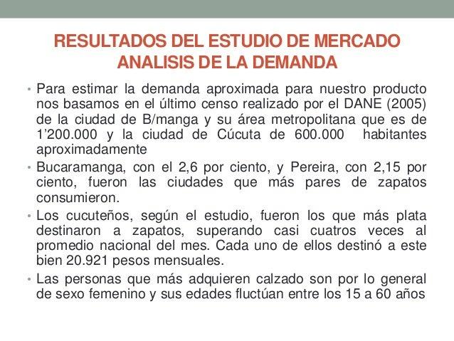 RESULTADOS DEL ESTUDIO DE MERCADO ANALISIS DE LA DEMANDA • Para estimar la demanda aproximada para nuestro producto  nos b...